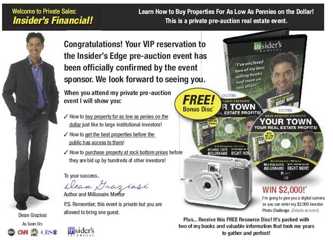 Mailer shows Dean Graziosi, 'author and millionaire mentor' and DVD set. Text: Welcome to Private Sales: Insider's Financial! Learn how to buy properties for as low as pennies on the dollar! This is a private pre-auction real estate event. Congratulations! Your VIP reservation to the Insider's Edge pre-auction event has been officially confirmed by the event sponsor. We look forward to seeing you... Dean Graziosi, As seen on: ABC, CNN, NBC, CBS, insider's financial.